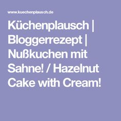 Küchenplausch | Bloggerrezept | Nußkuchen mit Sahne! / Hazelnut Cake with Cream!