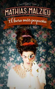 El Beso Más Pequeño / Mathias Malzieu. Febrero 2014 (Libro 8) *****
