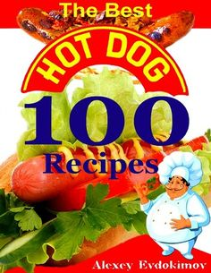 """Read """"The Best Hot Dog 100 Recipes"""" by Alexey Evdokimov available from Rakuten Kobo. Hot dogs belong in the pantheon of great America food items. What can be more democratic than a meal that allows people . Hot Dog Recipes, Wine Recipes, Snack Recipes, Great America, Cookbook Recipes, Burger King Logo, Food Items, Easy Cooking, Hot Dogs"""