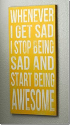 Nobody likes a sad person, but you can't help but want to hang out with someone who is awesome!