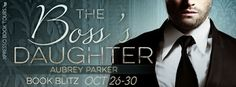 Tome Tender: The Boss's Daughter by Aubrey Parker Blitz and Giv...