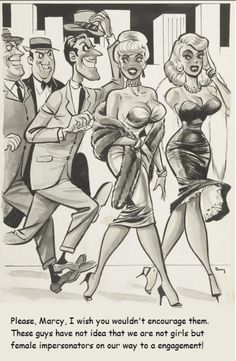 DAVE BERG - Please, Marcy, I wish you wouldn'encourage them. These guys have not idea that we are not girls but female impersonators on our way to a engagement! - pin by Karla Elaine Cartoon Jokes, Girl Cartoon, Cartoon Art, Playboy Cartoons, Adult Cartoons, Ed Wood, Bill Ward, Trans Art, Funny Captions