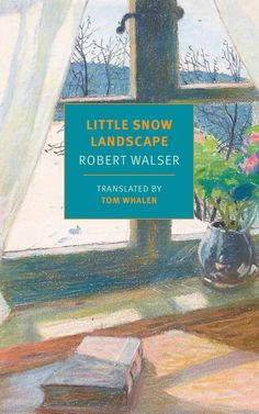 Little Snow Landscape by Robert Walser, translated by Tom Whalen - Review