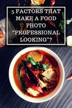 "5 Factors that make a Food Photo ""Professional Looking""? 