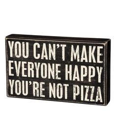 Primitives by Kathy Not Pizza Block Sign | zulily - No but I am hungry. Let me get my laundry and some food. I'll be back.