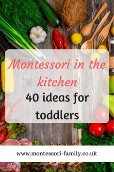 Montessori in the kitchen – 40 ideas for toddlers #montessori #toddler