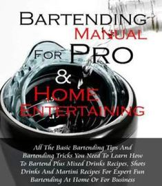 Bartending Manual For Pro & Home Entertaining: All The Basic Bartending Tips And Bartending Tricks You Need To Learn How To… PDF