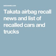 Takata airbag recall news and list of recalled cars and trucks