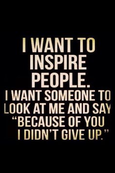 I want to inspire... Make the world a better place, one student at a time