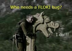 Who needs a Floki hug? I do!!!