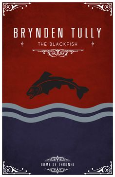 """Brynden Tully, the Blackfish. """"During one of their louder quarrels, when Catelyn was eight, Lord Hoster had called Brynden 'the black goat of the Tully flock.' Laughing, Brynden had pointed out that the sigil of their house was a leaping trout, so he ought to be a black fish rather than a black goat, and from that day forward he had taken it as his personal emblem."""""""