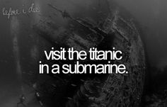 visit the titanic in a submarine @Eillischa Crawley