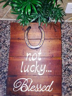 Not Lucky Blessed    Wooden horseshoe sign