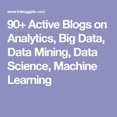 90+ Active Blogs on Analytics, Big Data, Data Mining, Data Science, Machine Learning Data Data, Big Data, Best Blogs, Data Science, Machine Learning, Articles