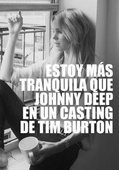 Estoy más tranquila que Johnny Deep en un casting de Tim Burton