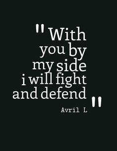 With you by my side, I'll fight and defend. Keep holding on, Avril Lavigne Song lyrics #love