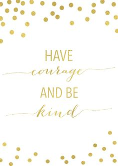 "Free Cinderella inspired quote: ""Have courage and be kind."" What a great message!"