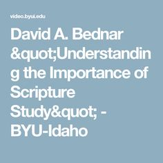 """David A. Bednar """"Understanding the Importance of Scripture Study"""" - BYU-Idaho"""
