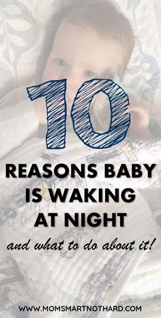 Why is baby waking up at night? Why won't baby sleep through the night? This article covers 10 reasons your little one might be waking up at night and gives you tips and ideas how to fix it. via @momsmartnothard