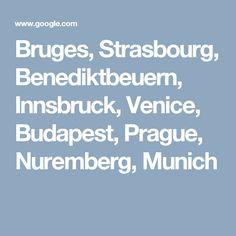 Bruges, Strasbourg, Benediktbeuern, Innsbruck, Venice, Budapest, Prague, Nuremberg, Munich