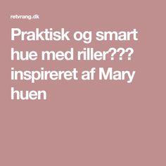 Praktisk og smart hue med riller♡♡♡ inspireret af Mary huen