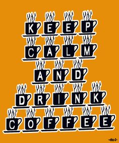 KEEP CALM AND DRINK COFFEE - created by eleni