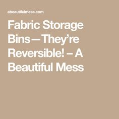 Fabric Storage Bins—They're Reversible! – A Beautiful Mess