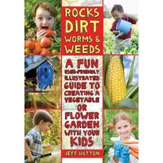 Rocks, Dirt, Worms & Weeds: A Fun, User-Friendly, Illustrated Guide to Creating a Vegetable or Flower Garden with Your Kids: Amazon.ca: Jeff Hutton: Books