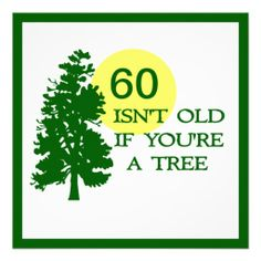 You're not old in years of a tree, Custom invite, add any age. perfect for the over-the-hill birthday party