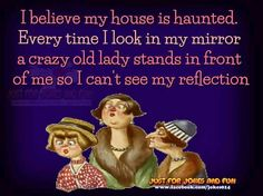 I BELIEVE MY HOUSE IS HAUNTED......