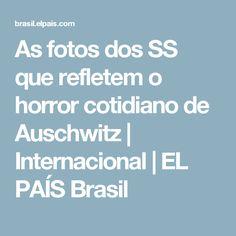 As fotos dos SS que refletem o horror cotidiano de Auschwitz | Internacional | EL PAÍS Brasil