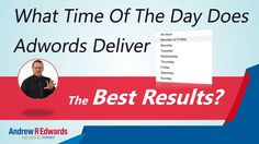 What Time of The Day Does Adwords Deliver the Best Results?