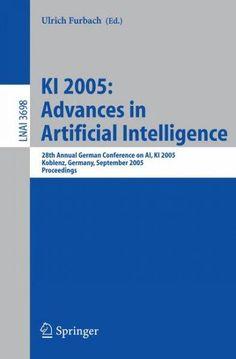 Ki 2005: Advances in Artificial Intelligence: 28th Annual German Conference on AI, KI 2005 Koblenz, Germany, Sept...