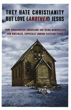 Pamphlet: They Hate Christianity but Love (Another) Jesus: How Conservative Christians are Being Manipulated, Especially During Election Yea...
