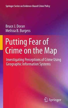 Putting Fear Of Crime On The Map Investigating Perceptions Of Crime Using Geographic Information Systems