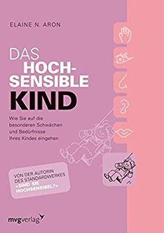 Das hochsensible Kind: Wie Sie auf die besonderen Schwächen und Bedürfnisse Ihres Kindes eingehen: Amazon.de: Dr. Elaine N. Aron: Bücher