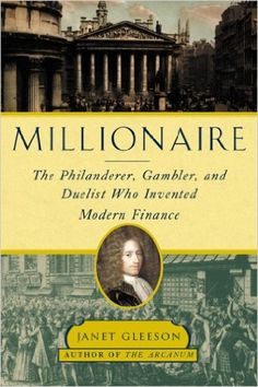 Millionaire: The Philanderer, Gambler, and Duelist Who Invented Modern Finance BY Janet Gleeson