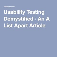 Usability Testing Demystified · An A List Apart Article