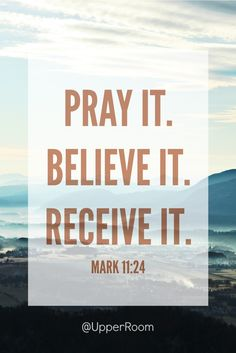 Therefore I tell you, whatever you ask for in prayer, believe that you have received it, and it will be yours.- Mark 11:24