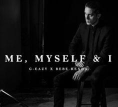 """""""Me, Myself & I"""" : G-Eazy ft. Bebe Rexha"""