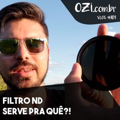 Filtro ND Serve Pra Que?! - OZI Vlog #104