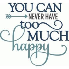 Silhouette Design Store - View Design never have too much happy - phrase Sign Quotes, Words Quotes, Me Quotes, Motivational Quotes, Inspirational Quotes, Short Friendship Quotes, Scrapbook Quotes, Bff, Card Sayings