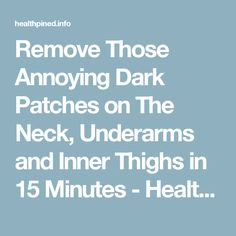Remove Those Annoying Dark Patches on The Neck, Underarms and Inner Thighs in 15 Minutes - Health Pined