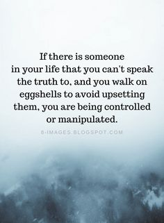 Negative People Quotes If there is someone in your life that you can't speak the truth to, and you walk on eggshells to avoid upsetting them, you are being controlled or manipulated. Wisdom Quotes, Words Quotes, Quotes To Live By, Me Quotes, Great Quotes, Motivational Quotes, Inspirational Quotes, Speak The Truth Quotes, Sayings