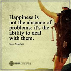 Happiness is all about how we deal with the problems in our life