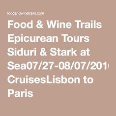 Food & Wine Trails Epicurean Tours Siduri & Stark at Sea07/27-08/07/2016Oceania CruisesLisbon to Paris