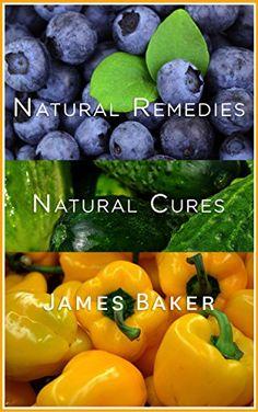 Natural Remedies: Natural Cures by James Baker https://www.amazon.com/dp/B01HIR8LEO/ref=cm_sw_r_pi_dp_AhbJxbE6G7BRC