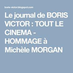 Le journal de BORIS VICTOR : TOUT LE CINEMA - HOMMAGE à Michèle MORGAN