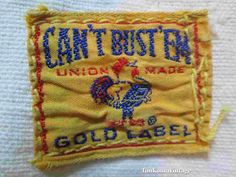 Can't Bust 'Em Overalls label, late 40s. Can't Bust 'Em because they are strong, and because they are Union Made, and Union workers are strong.