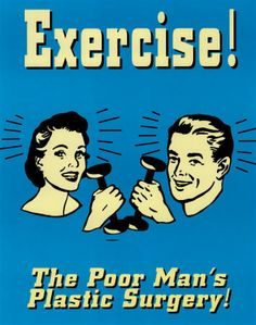 Exercise the poor man's plastic surgery